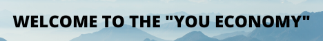 WELCOME TO THE _YOU ECONOMY_